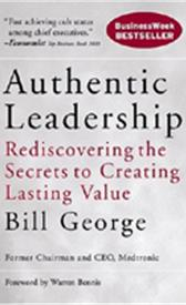 Authentic Leadership: Rediscovering the secrets to creating lasting values