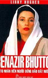 Benazir Bhutto: Từ tù nhân đến người đứng đầu đất nước