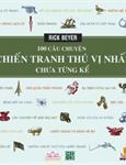 100 câu chuyện chiến tranh thú vị nhất chưa từng kể