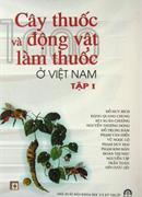Cây thuốc và Động vật làm thuốc ở Việt Nam tập I