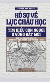 Hồ sơ về Lục Châu học: Tìm hiểu con người ở vùng đất mới dựa vào tài liệu văn, sử bằng Quốc ngữ ở miền Nam từ 1865-1930