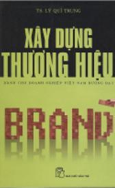 Xây dựng thương hiệu - dành cho doanh nghiệp Việt Nam đương đại