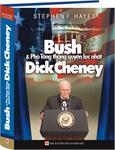 Bush & phó tổng thống quyền lực nhất Dick Cheney